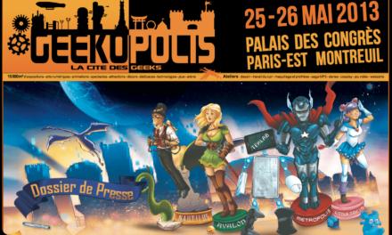 Geekopolis, La Cité des Geeks, vous donne rendez-vous les 25 – 26 mai 2013 au Palais des Congrès Paris-Est Montreuil