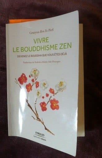 « VIVRE LE BOUDDHISME ZEN » de Grazyna BON YO PERL : UN MODE DE VIE aux éditions EYROLLES (spiritualités laïques)